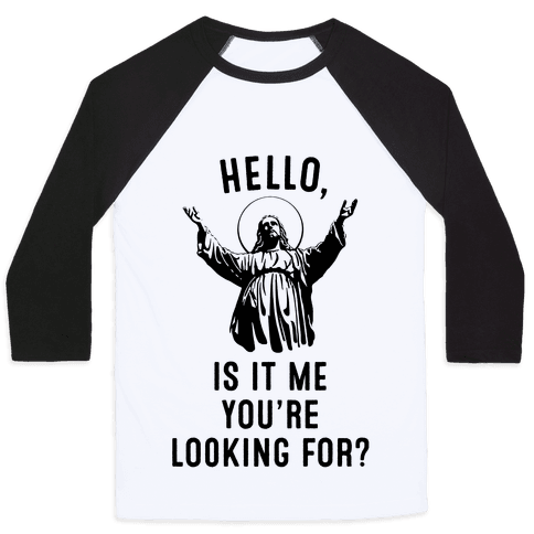Hello, Is It Me You're Looking For? Baseball Tee