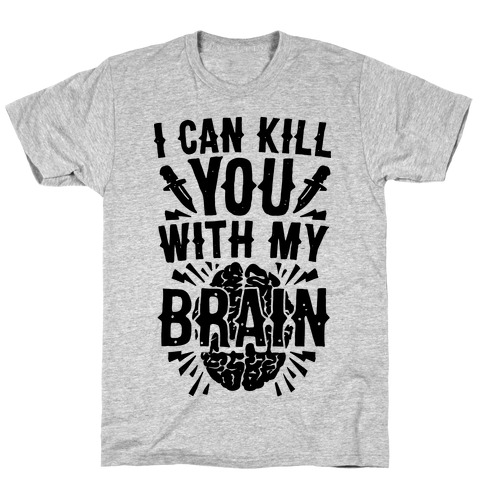 I Can Kill You With My Brain T-Shirt