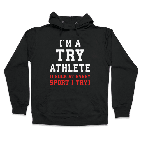 I'm A Try Athlete (I Suck At Every Sport I Try) Hooded Sweatshirt
