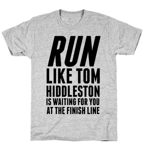 Run Like Tom Hiddleston Is Waiting Mens/Unisex T-Shirt