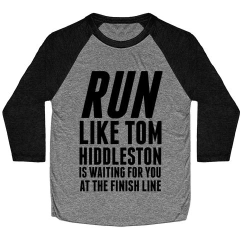 Run Like Tom Hiddleston Is Waiting Baseball Tee