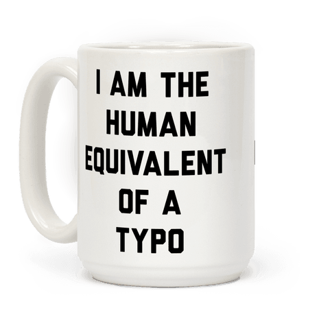 I Am The Human Equivalent Of A Typo