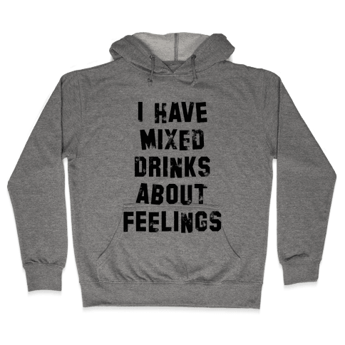 I Have Mixed Drinks About Feelings Hooded Sweatshirt