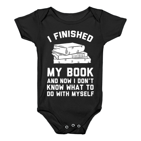I Finished My Book And I Now I Don't Know What To Do With Myself Baby Onesy