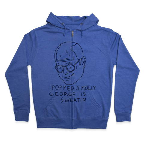 Popped a Molly George Is Sweatin! Zip Hoodie