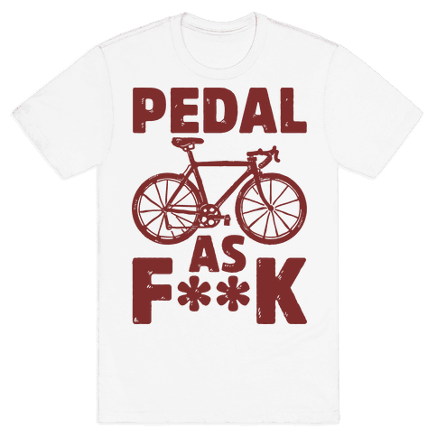 Pedal as F*** Mens T-Shirt
