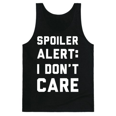 Spoiler Alert I Don't Care Tank Top
