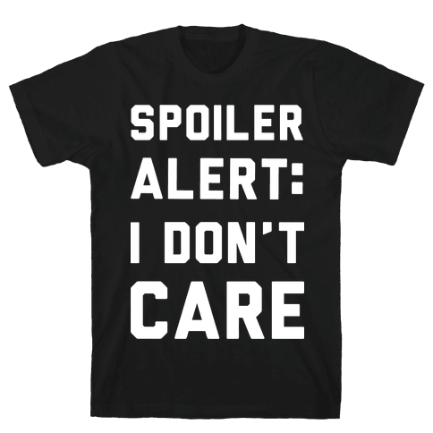 Spoiler Alert I Don't Care Mens T-Shirt
