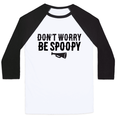 Don't Worry Be Spoopy Baseball Tee