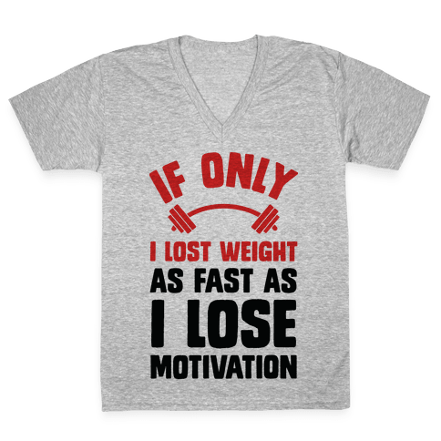 If Only I Lost Weight As Fast As I Lose Motivation V-Neck Tee Shirt