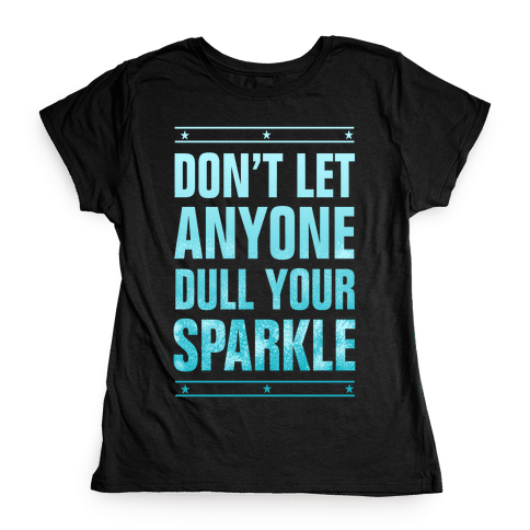 Don't Let Anyone Dull Your Sparkle  Womens T-Shirt