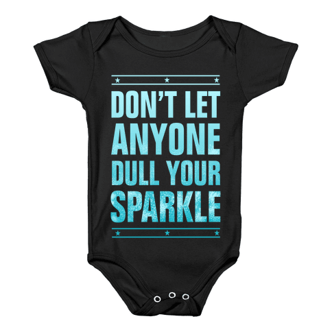 Don't Let Anyone Dull Your Sparkle  Baby Onesy