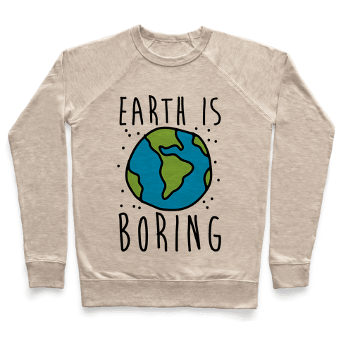 Earth Is Boring Pullover