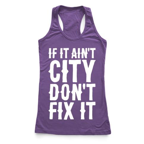 If It Ain't City, Don't Fix It Racerback Tank Top