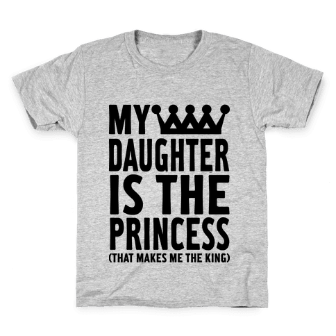 My Daughter is the Princess Kids T-Shirt