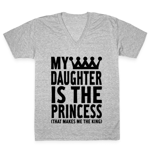 My Daughter is the Princess V-Neck Tee Shirt