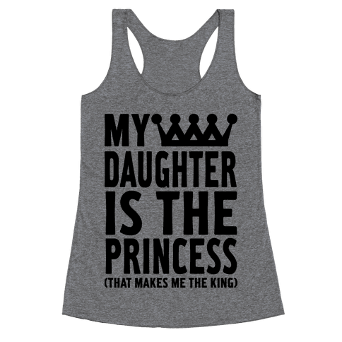 My Daughter is the Princess Racerback Tank Top