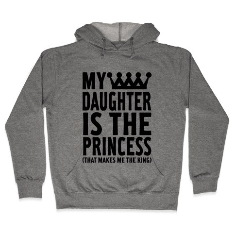 My Daughter is the Princess Hooded Sweatshirt