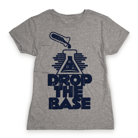 Drop The Base Womens T-Shirt