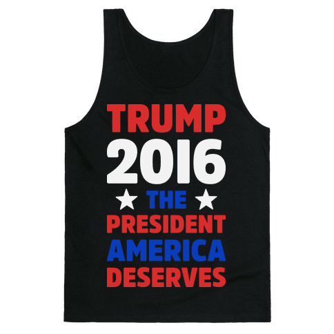 Trump 2016 The President America Deserves Tank Top