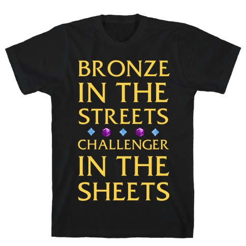 Bronze in the Streets. Challenger in the Sheets T-Shirt