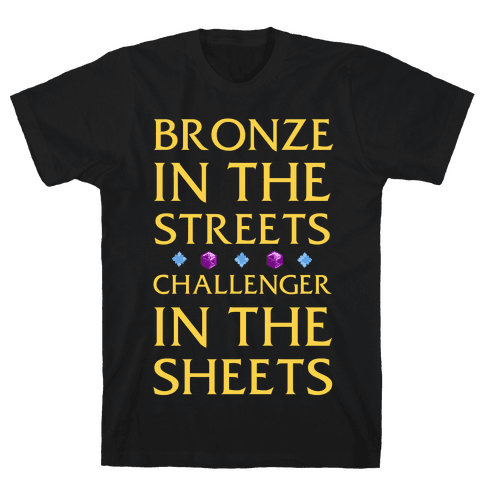 Bronze in the Streets. Challenger in the Sheets Mens T-Shirt