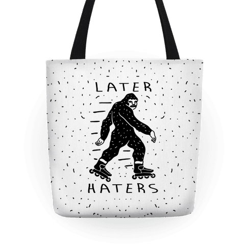 Later Haters Bigfoot Tote