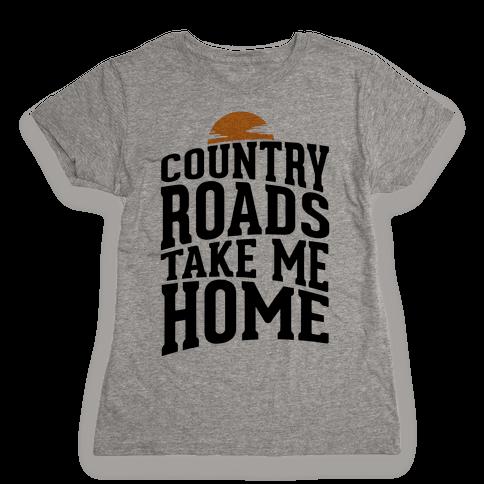 Country Roads, Take Me Home Womens T-Shirt