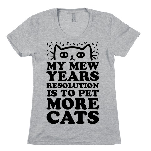 My Mew Years Resolution Is To Pet More Cats Womens T-Shirt