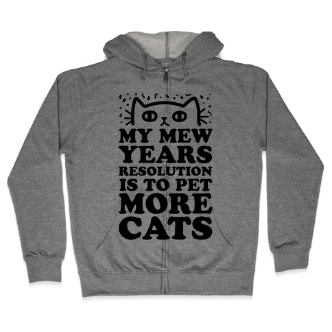 My Mew Years Resolution Is To Pet More Cats Zip Hoodie