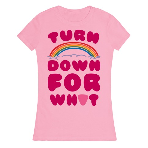 Turn Down For What Womens T-Shirt
