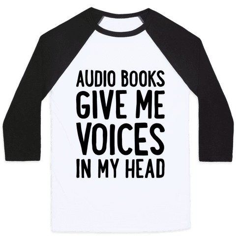 Audio Books Give Me Voices In My Head Baseball Tee