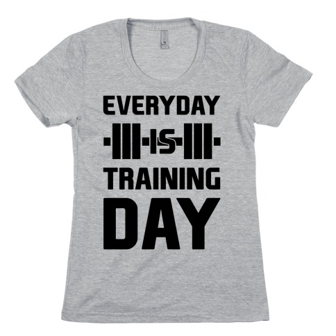 Everyday Is Training Day Womens T-Shirt
