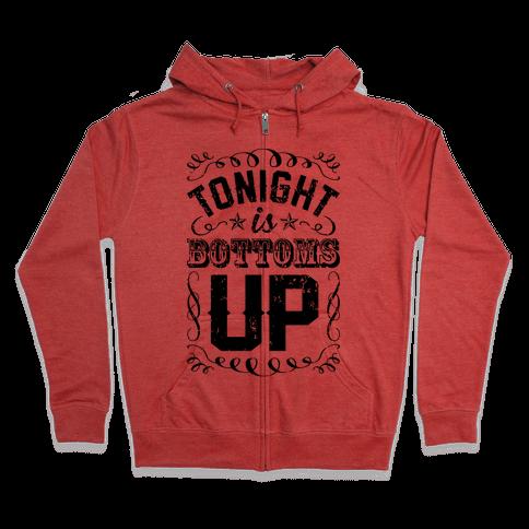 Tonight Is Bottoms Up Zip Hoodie