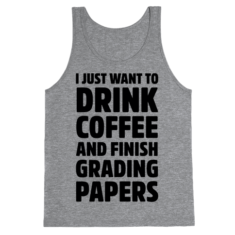 I Just Want To Drink Coffee And Finish Grading Papers Tank Top