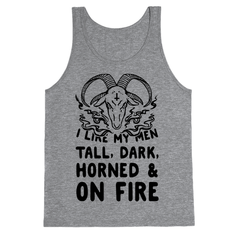 I Like My Men Tall, Dark, Horned and on Fire! Tank Top