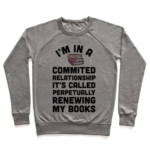 I'm In A Committed Relationship It's Called Perpetually Renewing My Books Pullover