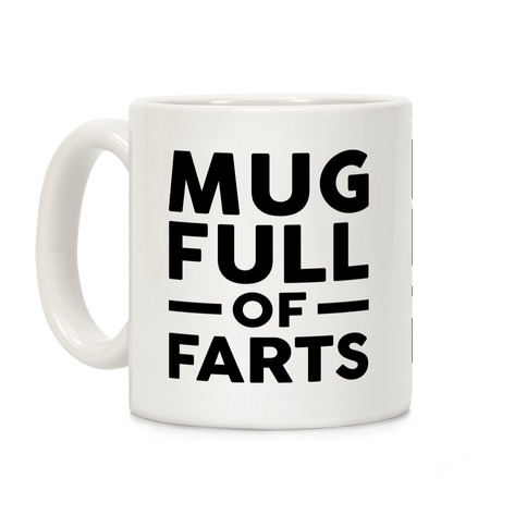 Mug Full Of Farts Coffee Mug