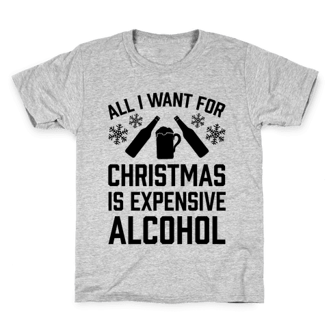 All I Want For Christmas Is Expensive Alcohol Kids T-Shirt