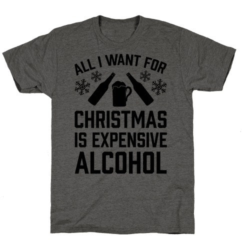 All I Want For Christmas Is Expensive Alcohol