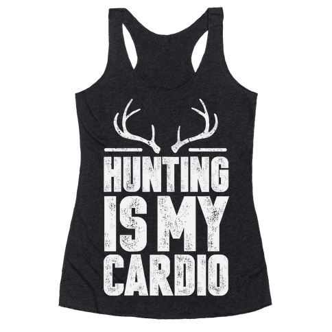 Hunting Is My Cardio Racerback Tank Top