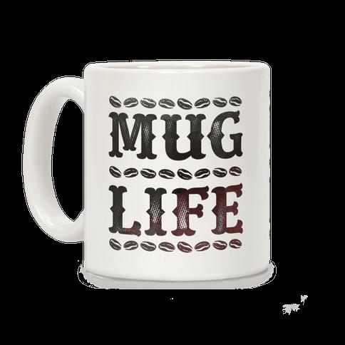 Mug Life Coffee Mug
