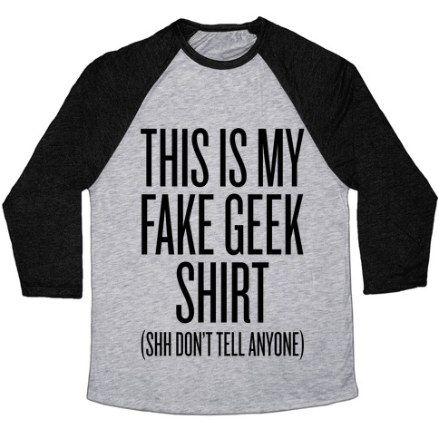 72d321da28ad Fake Geek Shirt Baseball Tee