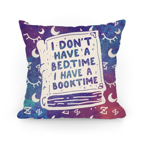 I Don't Have a Bedtime I Have a Booktime Pillow
