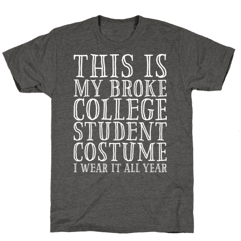 This is My Broke College Student Costume I Wear it All Year