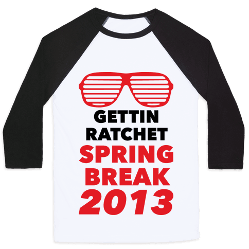 Gettin Ratchet Spring Break Baseball Tee