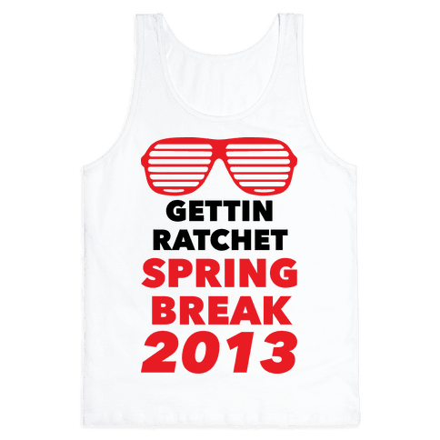 Gettin Ratchet Spring Break Tank Top