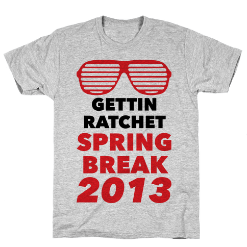 Gettin Ratchet Spring Break Mens T-Shirt