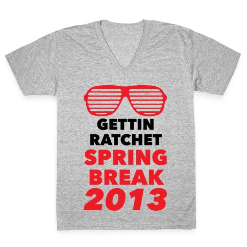 Gettin Ratchet Spring Break V-Neck Tee Shirt