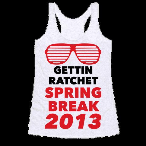 Gettin Ratchet Spring Break Racerback Tank Top